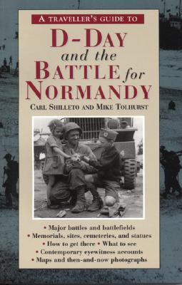 A Traveler's Guide to D-Day and the Battle for Normandy By Shilleto, Carl/ Tolhurst, Mike
